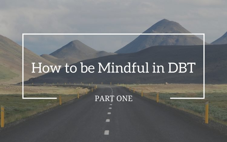 Practice the Mindfulness DBT HOW skills