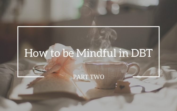 The HOW skills of mindfulness in DBT are how you practice the WHAT skills