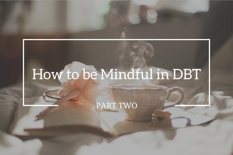 DBT's Mindfulness Skill: HOW Part 2