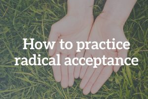 Learn how to practice radical acceptance, a DBT skill, from Bay Area DBT and Couples Counselling Center