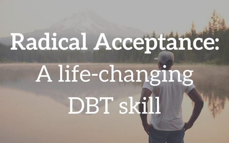 Learn about the Radical Acceptance skill this San Francisco therapist teaches in their DBT skills group.
