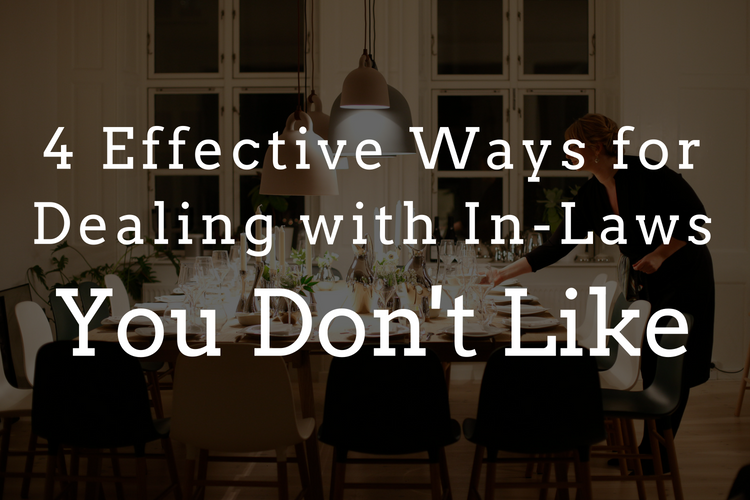 4 effective ways for dealing with in laws you don't like