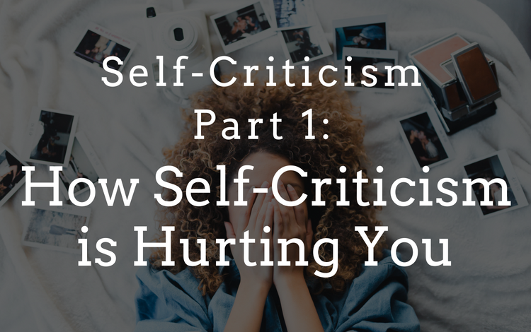 How self-criticism is hurting you and why you likely started engaging in this hurtful activity | San Francisco therapists