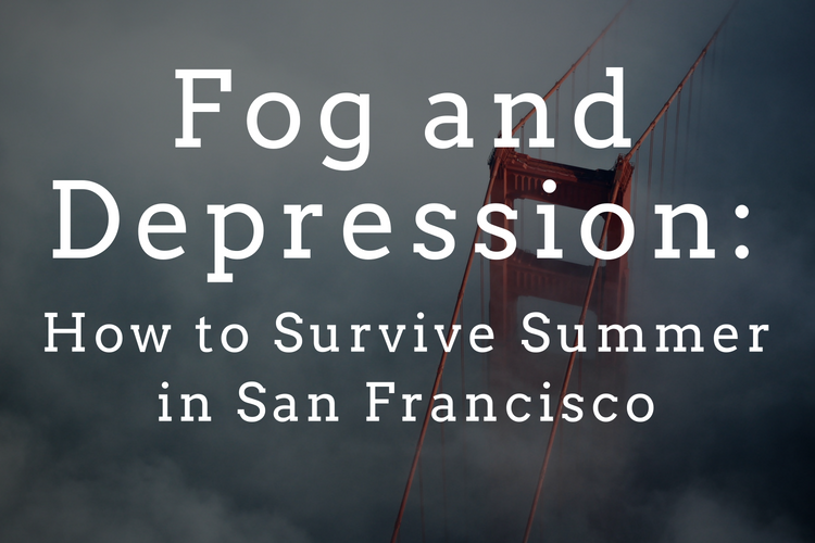 fog and depression: how to survive summer in san francisco