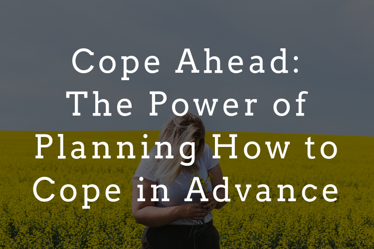 Cope Ahead: The Power of Planning How to Cope in Advance