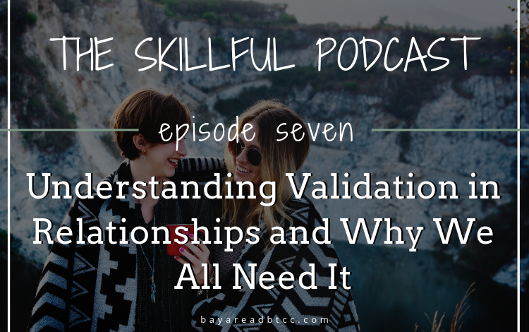 Understanding Validation in Relationships and Why We All Need It