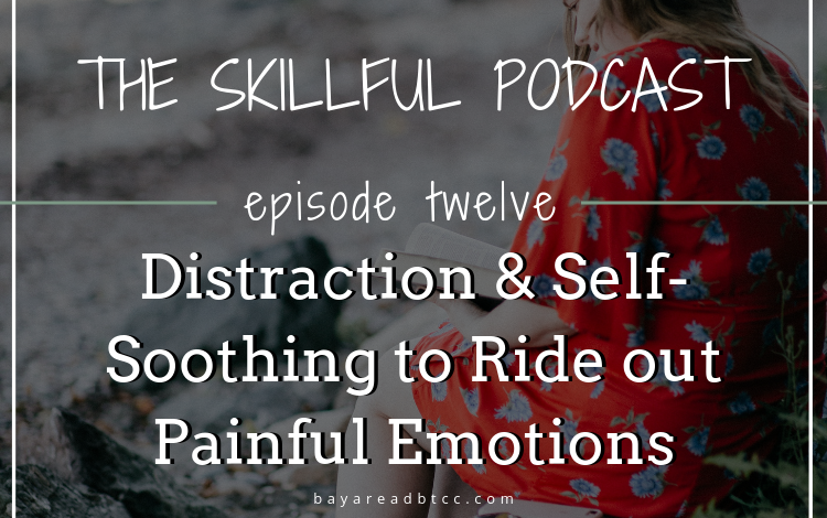 Distraction & Self-Soothing to Ride out Painful Emotions