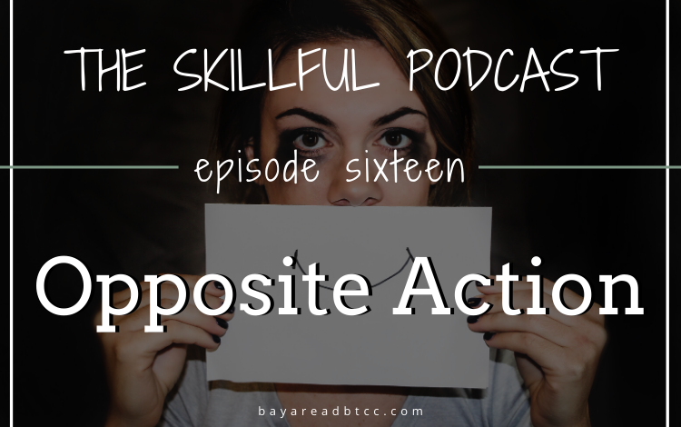 the skillful podcast episode sixteen opposite action