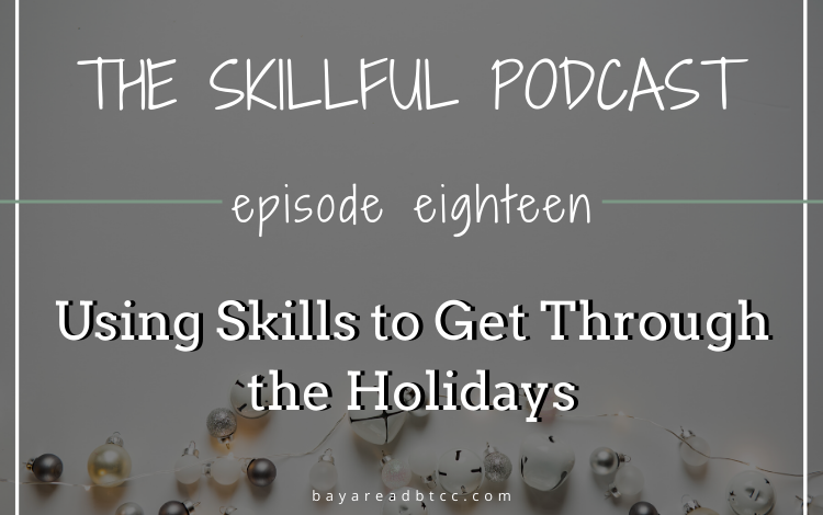 Using Skills to Get Through the Holidays