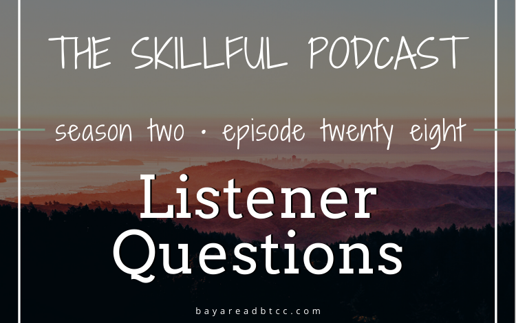 The Skillful Podcast Episode 28 Listener Questions
