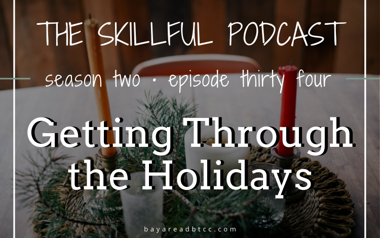 The Skillful Podcast Episode #34: Getting Through the Holidays