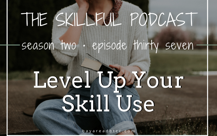 """Graphic that reads """"The Skillful Podcast Season 2 Episode 37 Level Up Your Skill Use"""" over a stock photo of a woman holding a book. we can't see her face."""