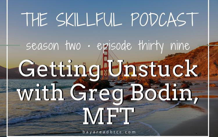 #39: Getting Unstuck with Greg Bodin, MFT