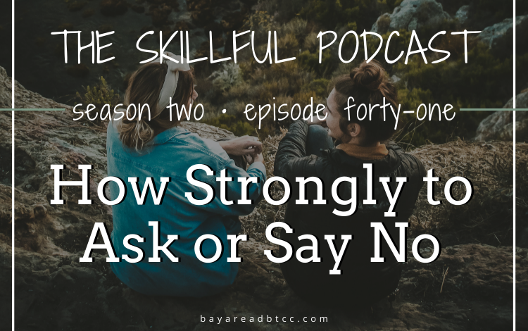 """A graphic that reads """"The Skillful Podcast: Season 2 Episode 41: How Strongly to Ask or Say No"""" in white text over a stock photo of two women sitting on a hillside talking. 