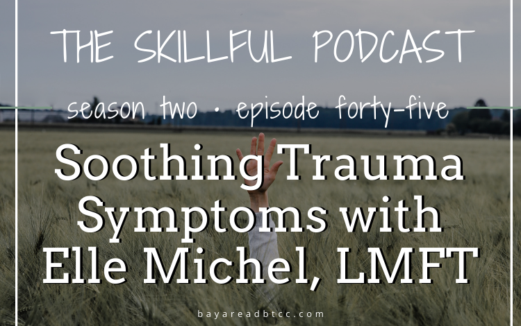 """Graphic that reads """"The Skillful Podcast Season Two Episode Forty Five Soothing Trauma Symptoms with Elle Michel, LMFT"""" over a stock photo of a person's hand rising out of a field of wheat."""